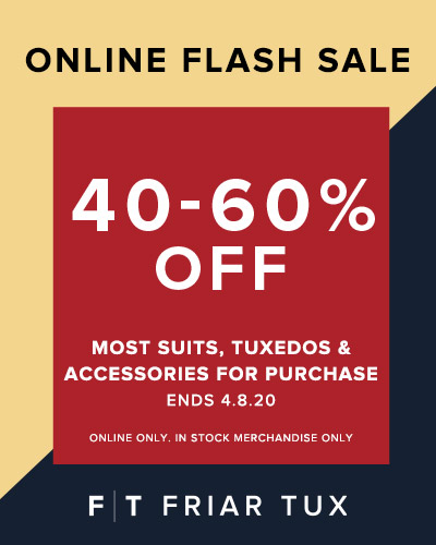 Online flash sale. Most suits and tuxedos 40-60% off. Ends April 8, 2020